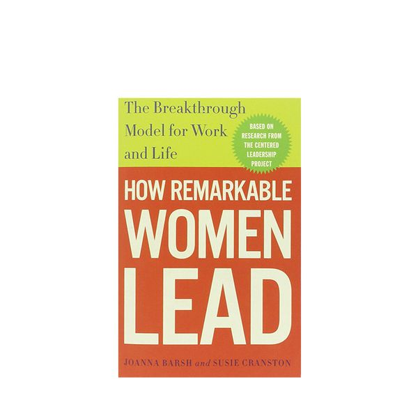 Joanna Barsh,  Susie Cranston, and Geoffrey Lewis How Remarkable Women Lead