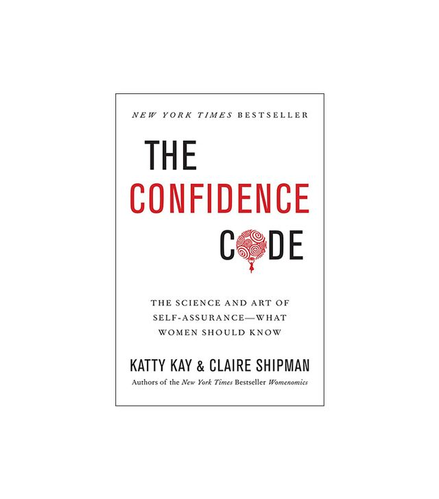 Katty Kay and Claire Shipman The Confidence Code