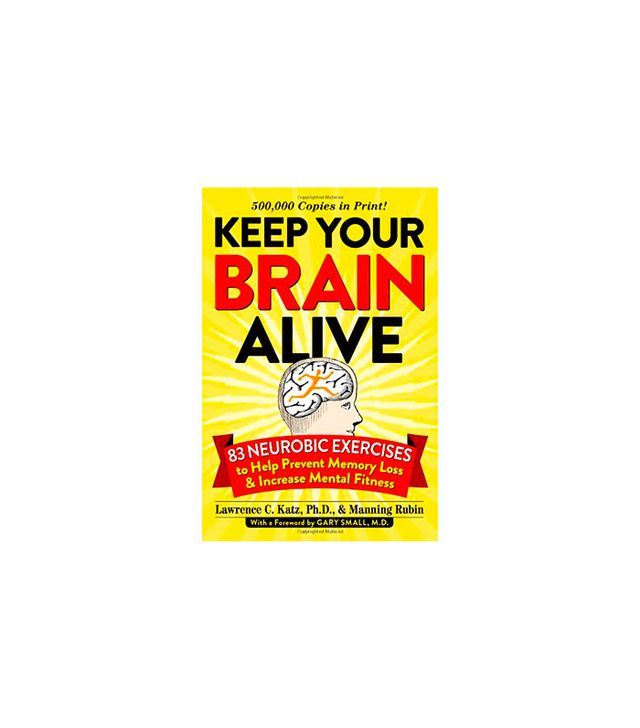 Lawrence Katz Keep Your Brain Alive: 83 Neurobic Exercises to Help Prevent Memory Loss and Increase Mental Fitness