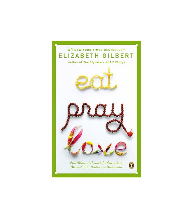 Elizabeth Gilbert Eat, Pray, Love: One Woman's Search for Everything Across Italy, India, and Indonesia