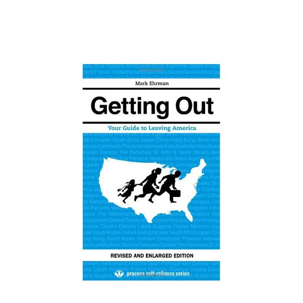 Getting Out: Your Guide to Leaving America by Mark Ehrman