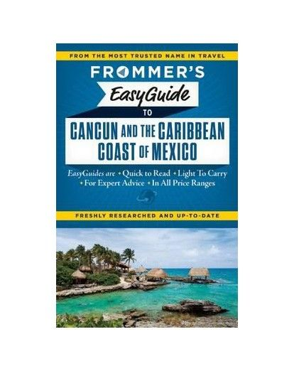 Easy Guides Frommer's Easyguide to Cancun and the Caribbean Coast of Mexico