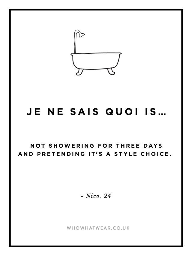 je ne said quoi: not showering for three days and pretending it's a style choice