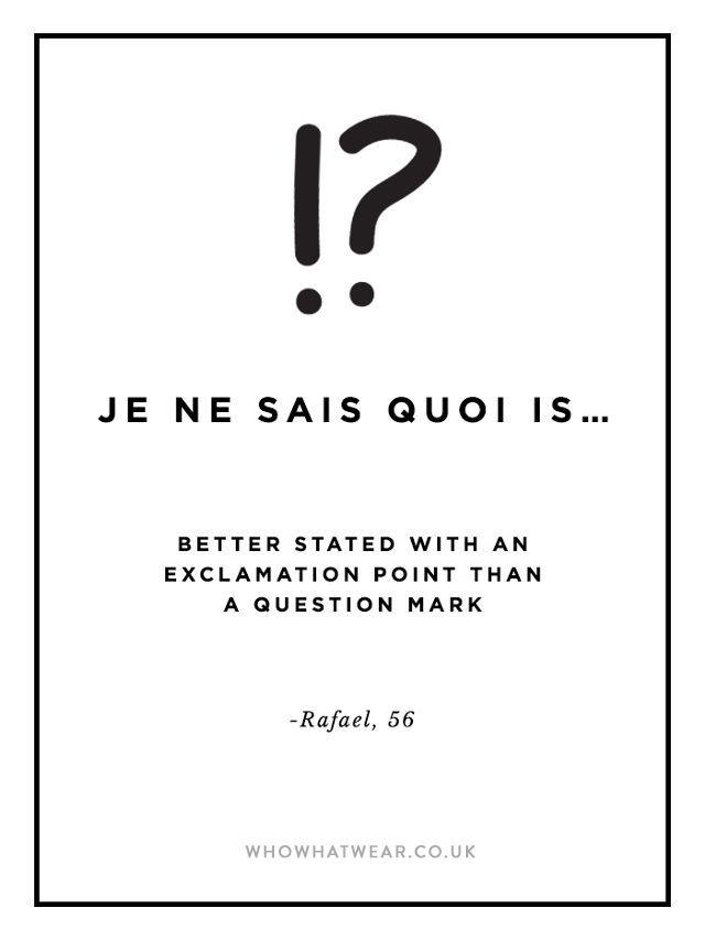 je ne said quoi: better stated with an exclamation point than a question mark