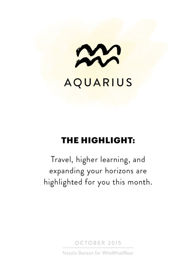 Travel, higher learning, and expanding your horizons are highlighted for you this month, Aquarius. Do you have somewhere you've been looking to travel? It's an excellent time to look...
