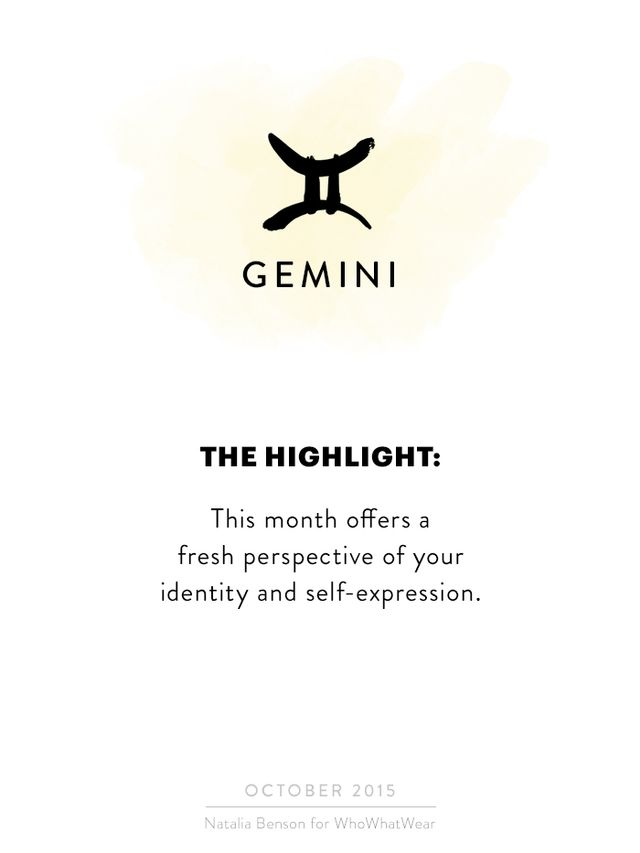 Hi, Gemini! This month offers a fresh perspective of your identity and self-expression. Feeling like stepping out into the world a bit differently? New wardrobe choices or an updated haircut?...