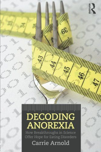 Carrie Arnold Decoding Anorexia