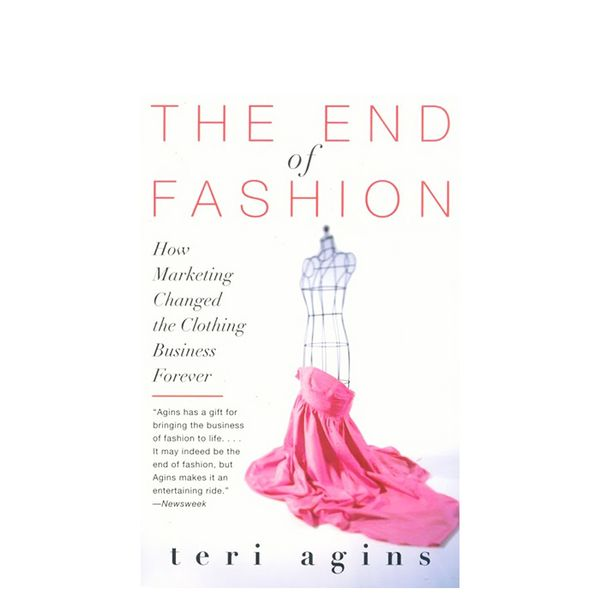 Teri Agins The End of Fashion: How Marketing Changed the Clothing Business Forever