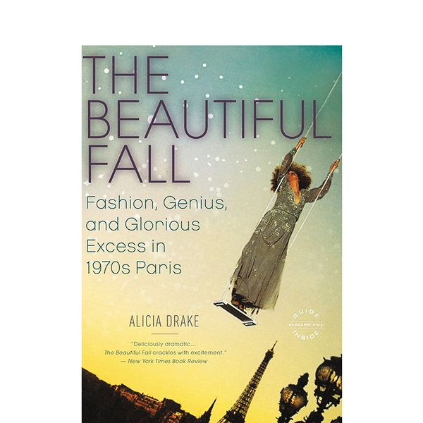 Alicia Drake The Beautiful Fall: Fashion, Genius, and Glorious Excess in 1970s Paris