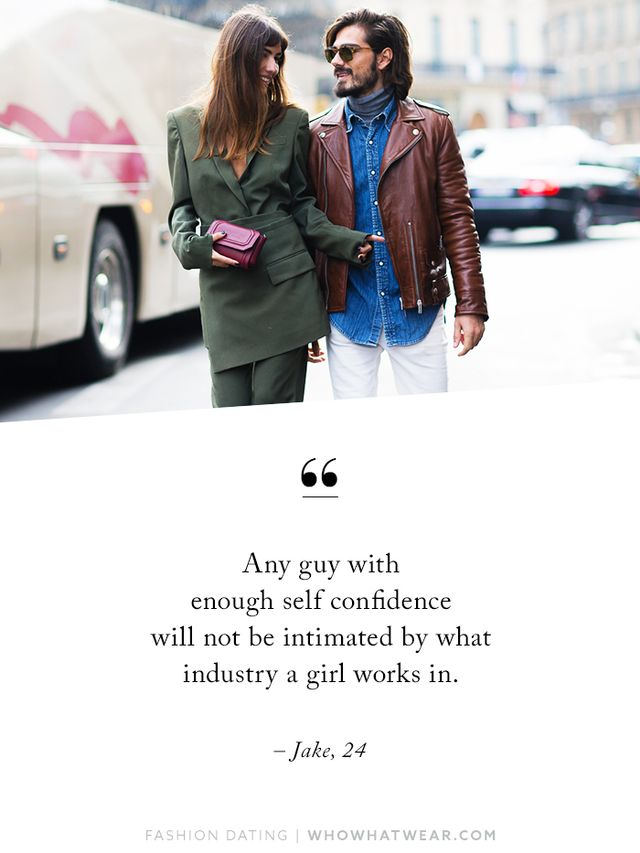 """""""Any guy with enough self confidence will not be intimated by what industry a girl works in. If there are so many single girls working in fashion, they can contact me."""" – Jake,..."""