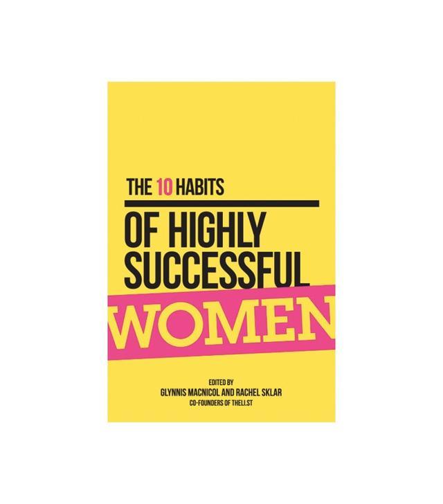 Glynnis MacNichol and Rachel Sklar The 10 Habits of Highly Successful Women