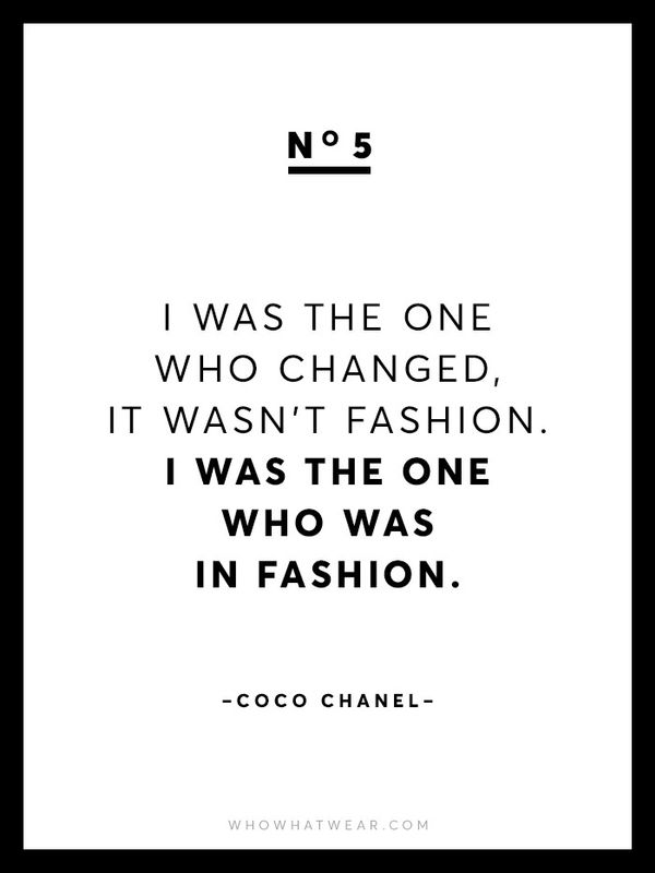 """""""I was the one who changed, it wasn't fashion. I was the one who was in fashion."""""""