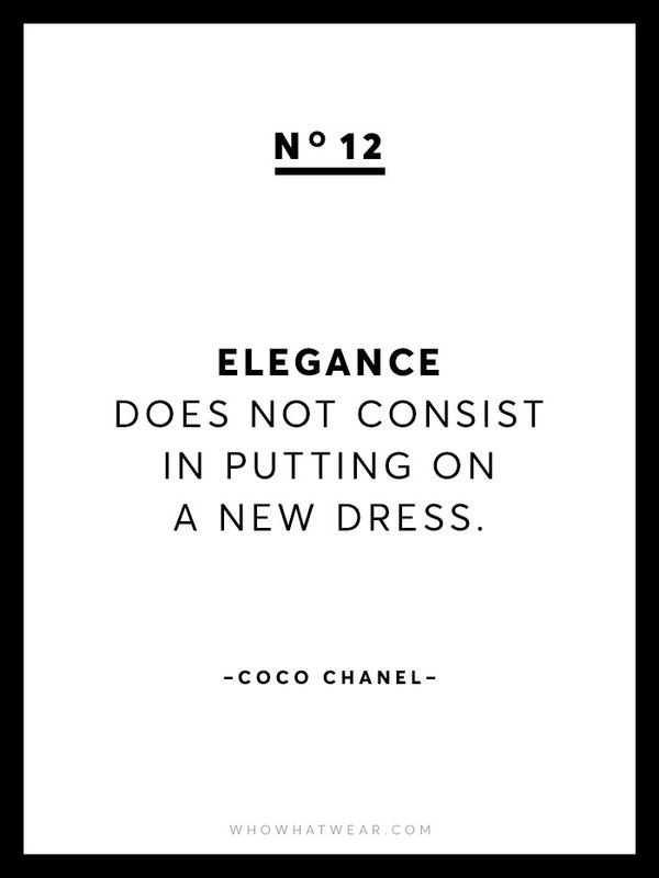 """""""Elegance does not consist in putting on a new dress."""""""