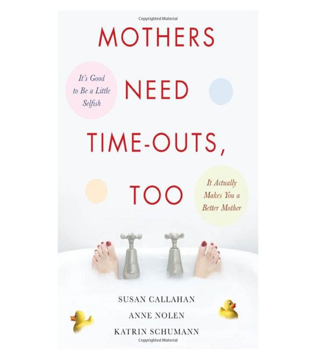Mothers Need Time-Outs, Too by Susan Callahan, Anne Nolen, and Katrin Schumann