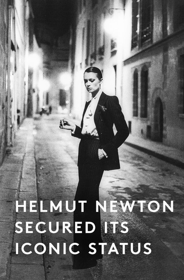 """Yet, for all the celebrity acclaim, it was undoubtedly photographer Helmut Newton who made Le Smoking iconic; his extraordinary capacity to imbue his subjects with a potent sexuality..."