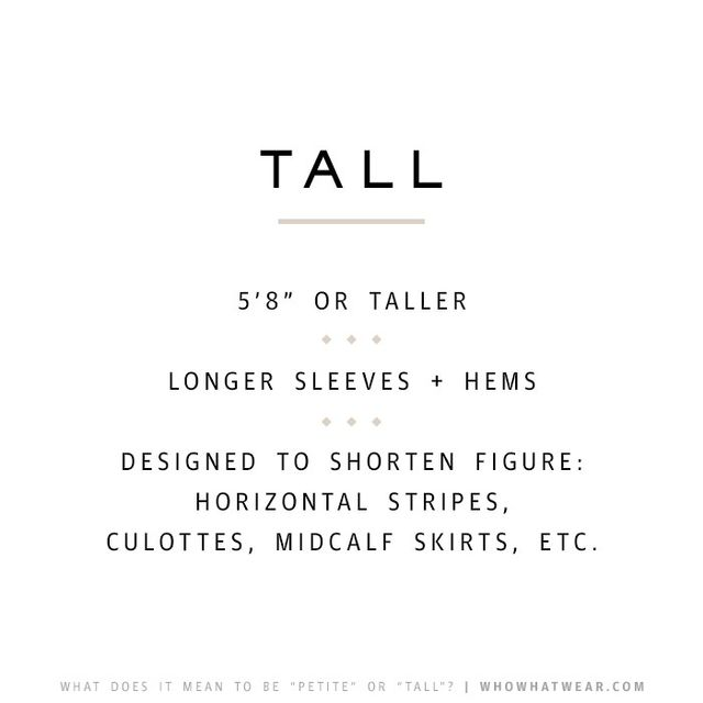 Most tall items are designed to shorten the figure and transform what can sometimes be a lanky silhouette. To do so, they employ horizontal stitching and patterns, while longer sleeves and hems...