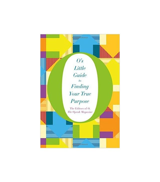 O's Little Guide to Finding Your True Purpose by O The Oprah Magazine