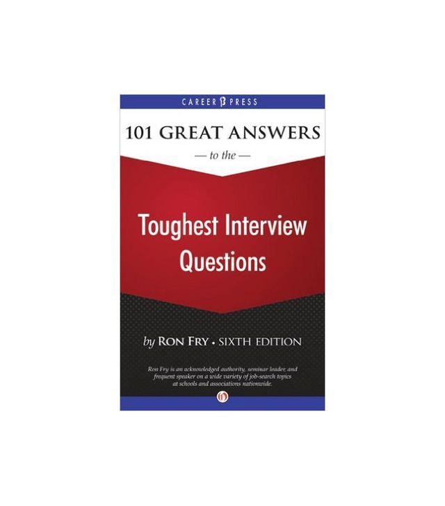 101 Great Answers to the Toughest Interview Questions by Ron Fry