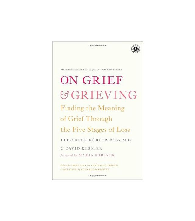 On Grief and Grieving by Elisabeth Kubler-Ross and David Kessler