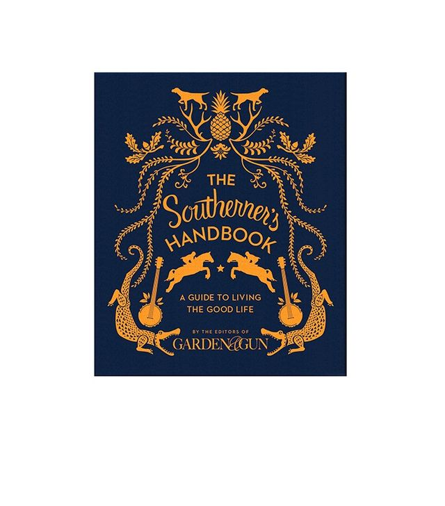 The Southerner's Handbook by The Editors of Garden & Gun