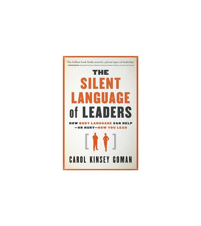 The Silent Language of Leaders by Carol Kinsey Goman