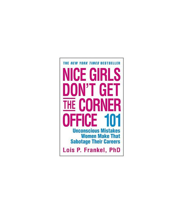 Nice Girls Don't Get the Corner Office by Lois Frankel