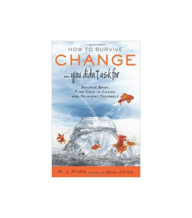 How to Survive Change...You Didn't Ask For by M.J. Ryan