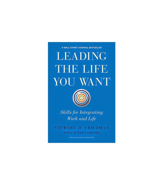 Leading the Life You Want by Stewart Friedman