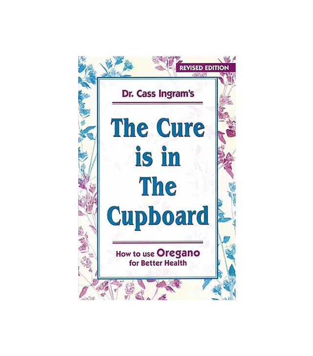 The Cure Is in the Cupboard by Dr. Cass Ingram