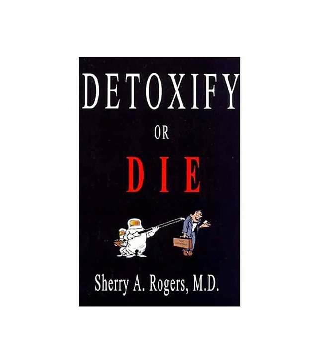 Detoxify or Die by Sherry A. Rogers, M.D.