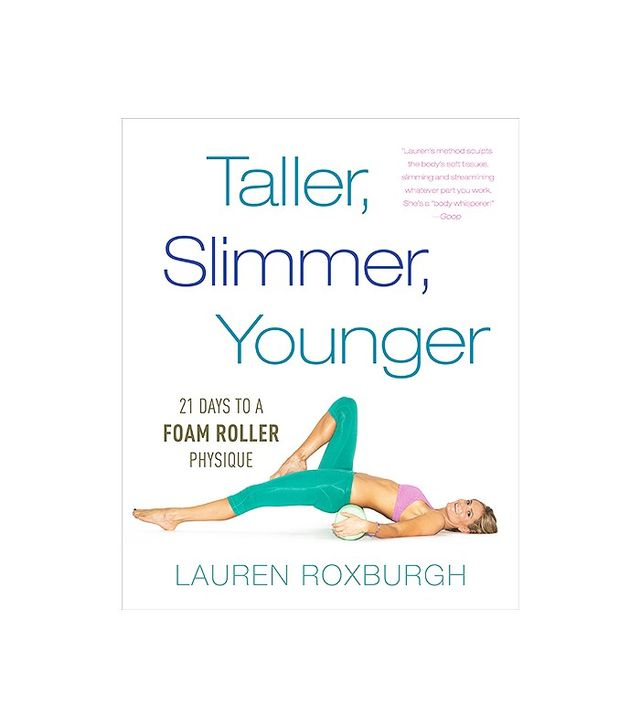 Taller, Slimmer, Younger: 21 Days to a Foam Roller Physique by Lauren Roxburgh