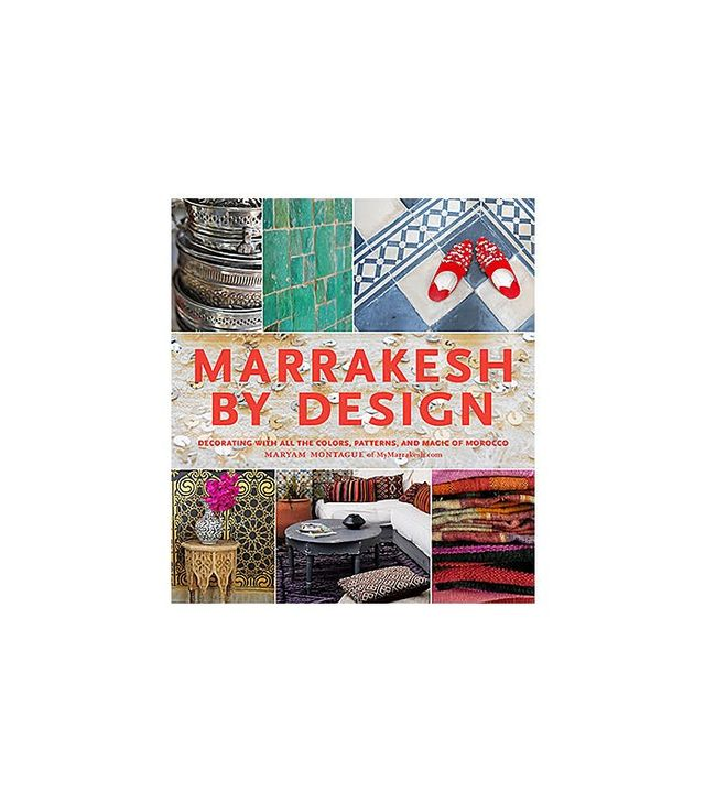 Marrakesh by Design by Maryam Montague