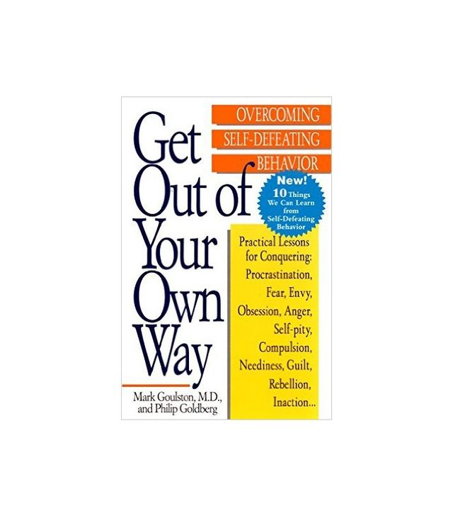 Get Out of Your Own Way by Mark Goulston, M.D., and Philip Goldberg