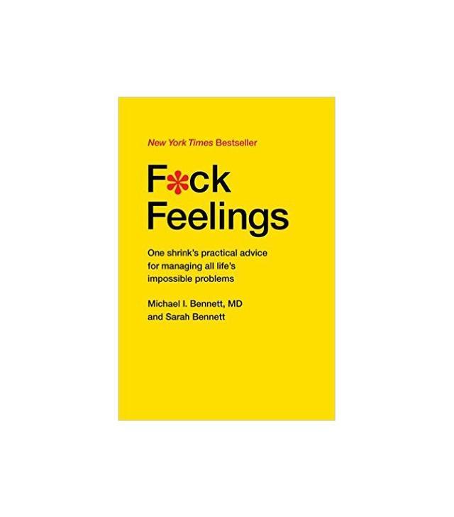 F*ck Feelings by Michael I Bennett, M.D., and Sarah Bennett