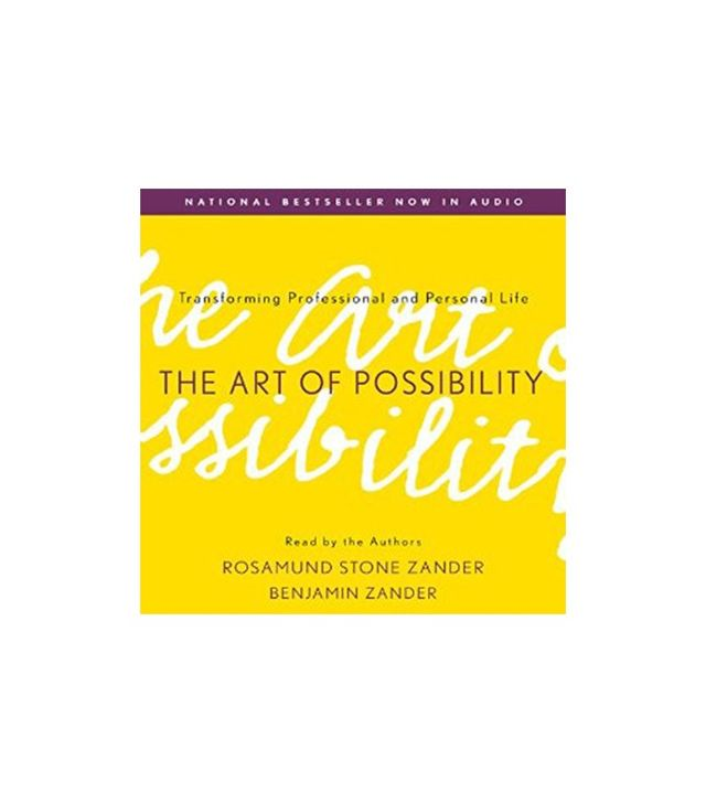 The Art of Possibility by Rosamund Stone Zander and Benjamin Zander