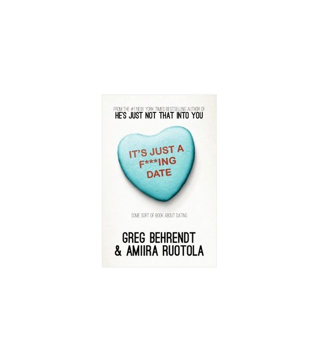 It's Just a F***ing Date by Greg Behrendt and Amira Ruotola