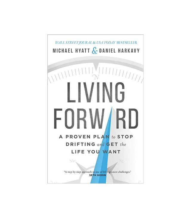 Living Forward by Michael Hyatt and Daniel Harkavy
