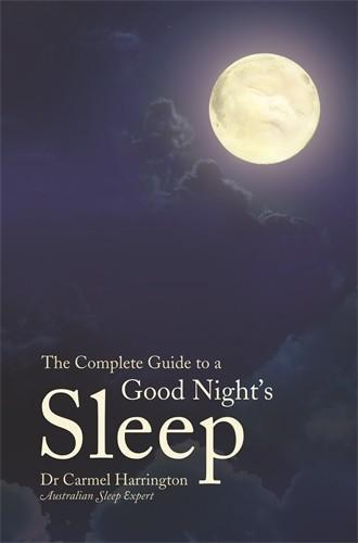 Dr. Carmel Harrington The Complete Guide to a Good Night's Sleep