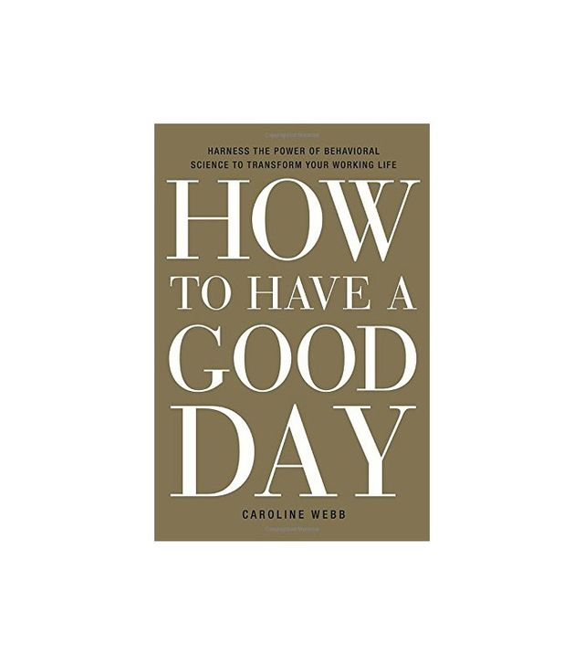 Caroline Webb How to Have a Good Day