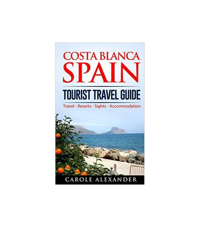Costa Blanca Spain: Tourist Travel Guide by Carole Alexander