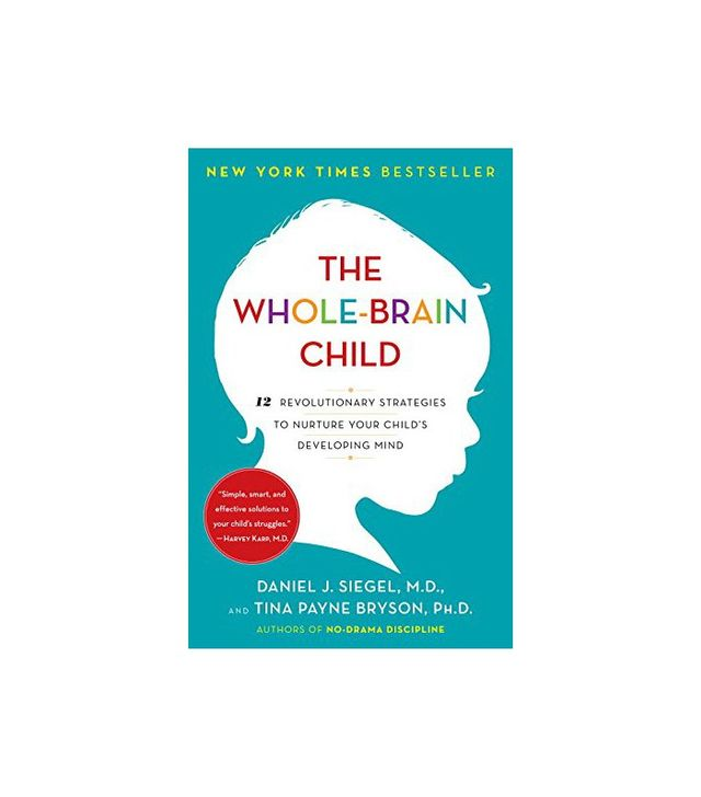 The Whole-Brain Child by Daniel J. Siegel, MD, and Tina Payme Bryson, Ph.D.