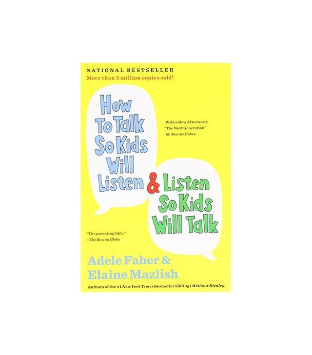 How to Talk So Kids Will Listen & Listen So Kids Will Talk by Adele Faber & Elaine Mazlish