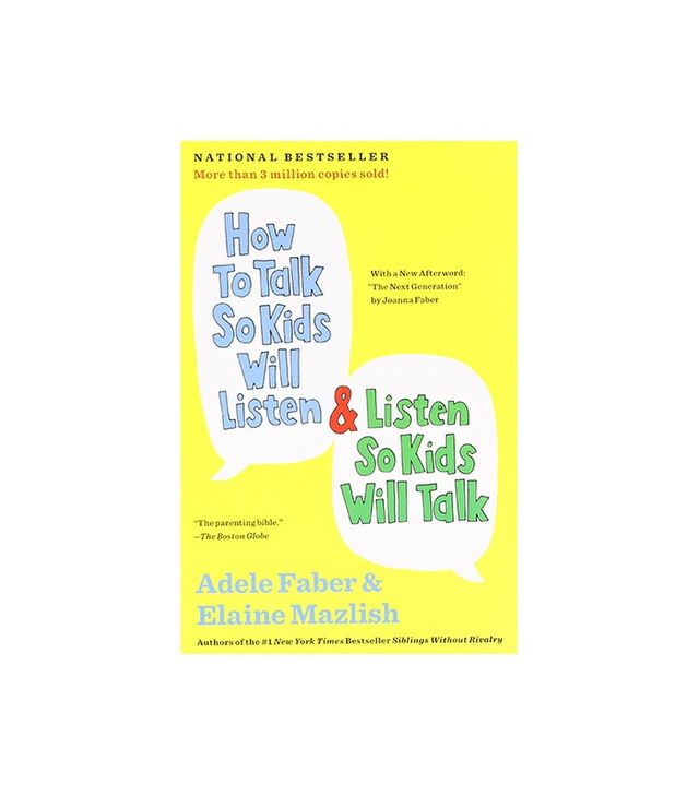 How to Talk So Kids Will Listen & Listen So Kids Will Talk by Adele Faber & Elaine Mazlish