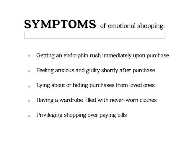If one or more of the above symptoms apply to you, you've likelybeen guilty ofa little emotional shopping. However,treating yourself constantly when you're happy or excited also...