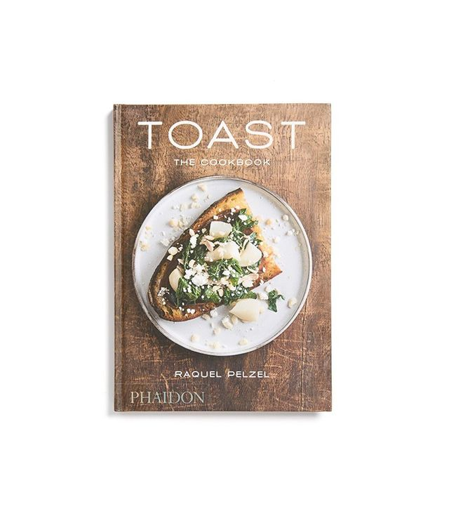 Toast: The Cookbook by Raquel Pelzel