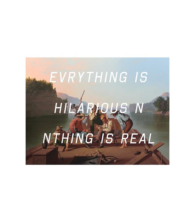 """Everything Is Hilarious N Nthing Is Real"" by Shawn Huckins"