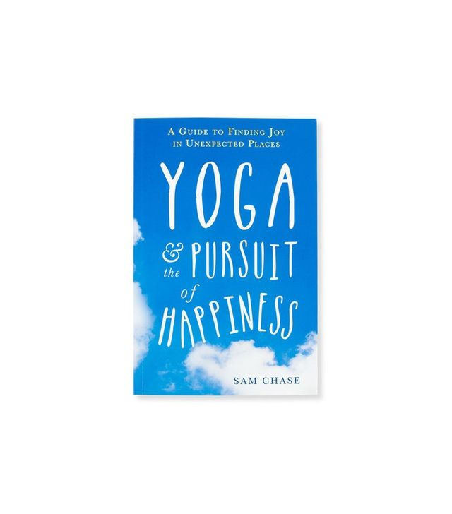 Yoga & the Pursuit of Happiness by Sam Chase