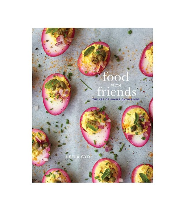 Food With Friends: The Art of Simple Gatherings by Leela Cyd