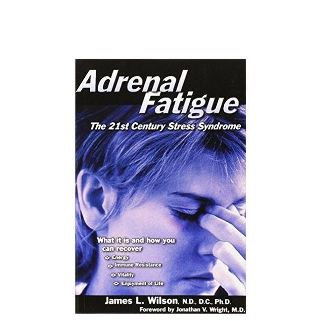Adrenal fatigue: Adrenal Fatigue: The 21st Century Stress Syndrome