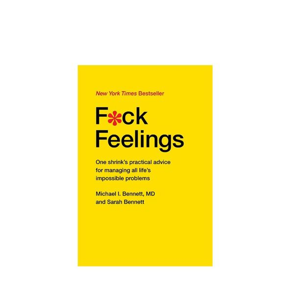 F*ck Feelings by Dr. Michael and Sarah Bennett
